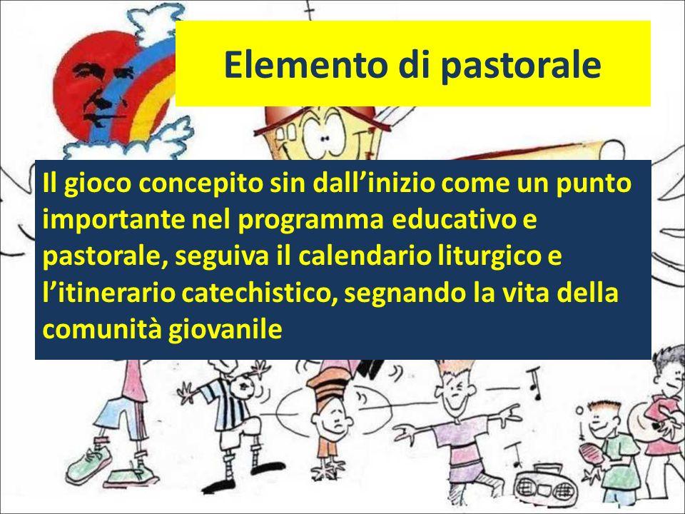 Elemento di pastorale Il gioco concepito sin dallinizio come un punto importante nel programma educativo e pastorale, seguiva il calendario liturgico