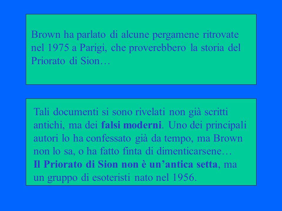 Brown ha parlato di alcune pergamene ritrovate nel 1975 a Parigi, che proverebbero la storia del Priorato di Sion… Tali documenti si sono rivelati non