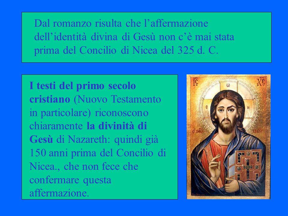 Dal romanzo risulta che laffermazione dellidentità divina di Gesù non cè mai stata prima del Concilio di Nicea del 325 d. C. I testi del primo secolo