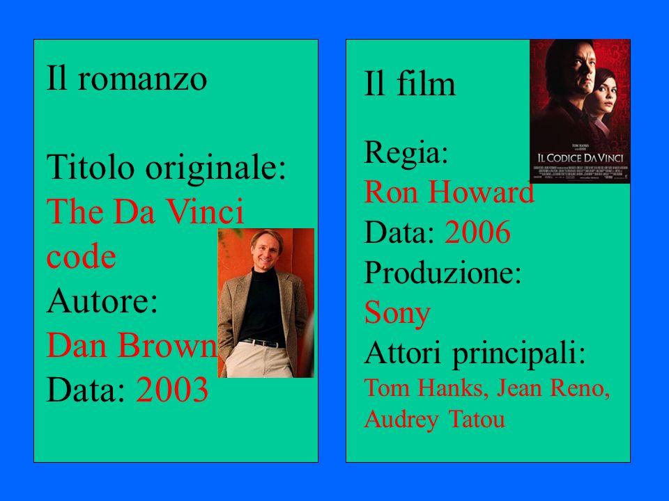 Il romanzo Titolo originale: The Da Vinci code Autore: Dan Brown Data: 2003 Il film Regia: Ron Howard Data: 2006 Produzione: Sony Attori principali: T