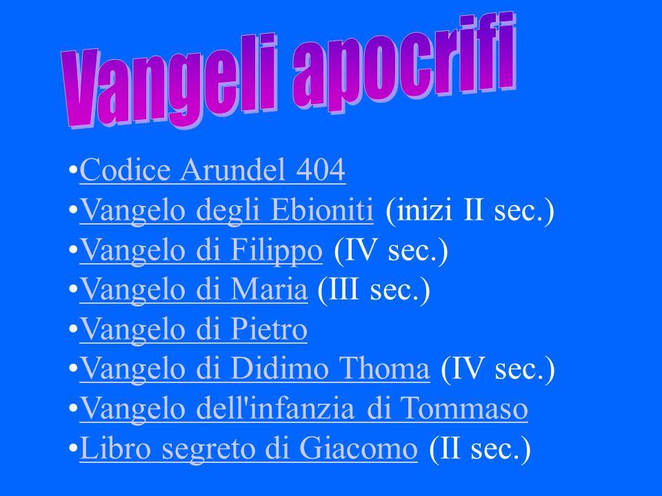 Codice Arundel 404 Vangelo degli Ebioniti (inizi II sec.)Vangelo degli Ebioniti Vangelo di Filippo (IV sec.)Vangelo di Filippo Vangelo di Maria (III s