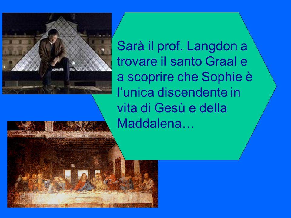 Sarà il prof. Langdon a trovare il santo Graal e a scoprire che Sophie è lunica discendente in vita di Gesù e della Maddalena…