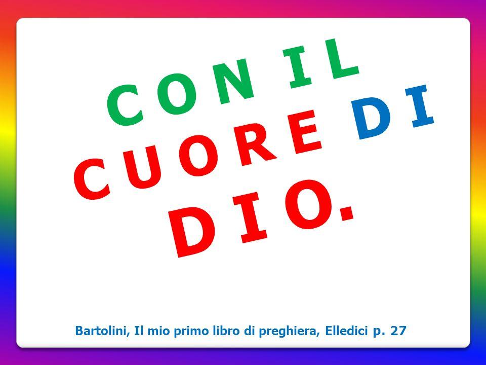 C O N I L C U O R E D I D I O. Bartolini, Il mio primo libro di preghiera, Elledici p. 27