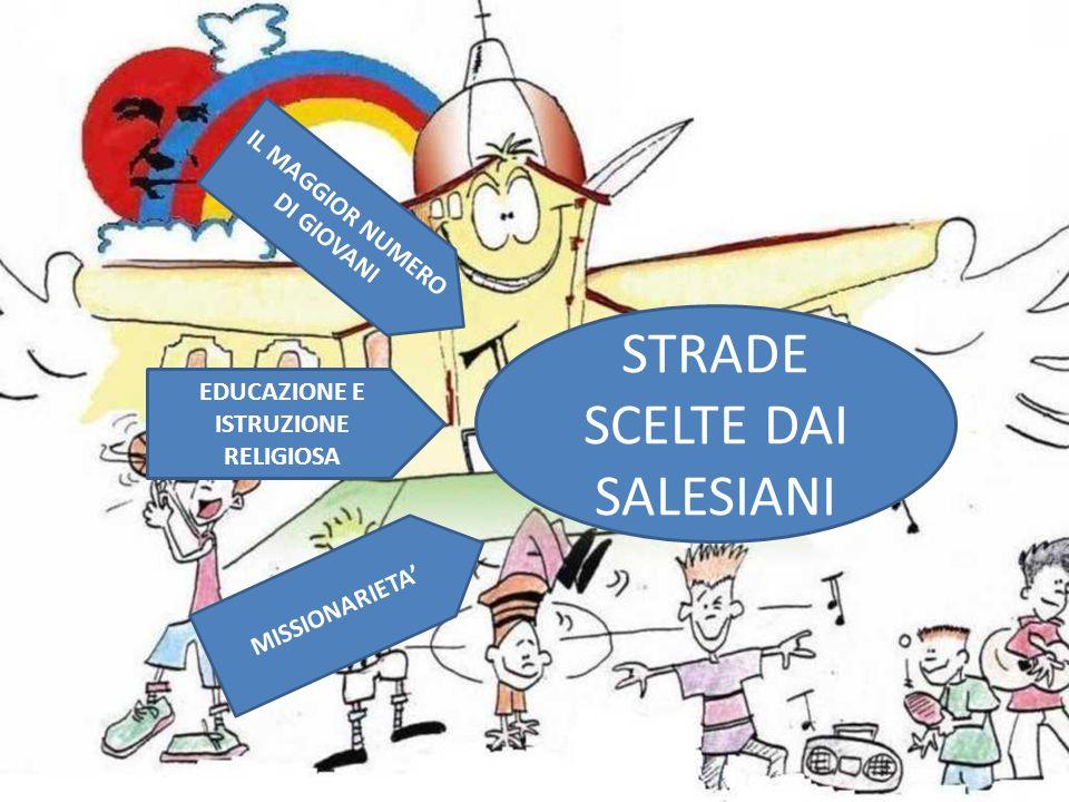 STRADE SCELTE DAI SALESIANI IL MAGGIOR NUMERO DI GIOVANI EDUCAZIONE E ISTRUZIONE RELIGIOSA MISSIONARIETA