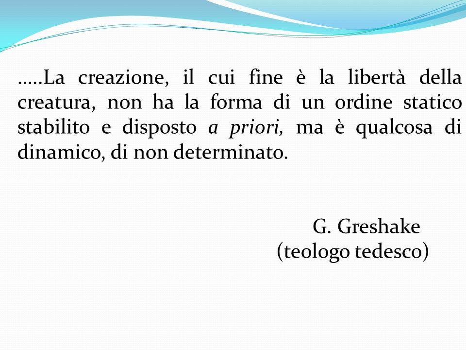 …..La creazione, il cui fine è la libertà della creatura, non ha la forma di un ordine statico stabilito e disposto a priori, ma è qualcosa di dinamic