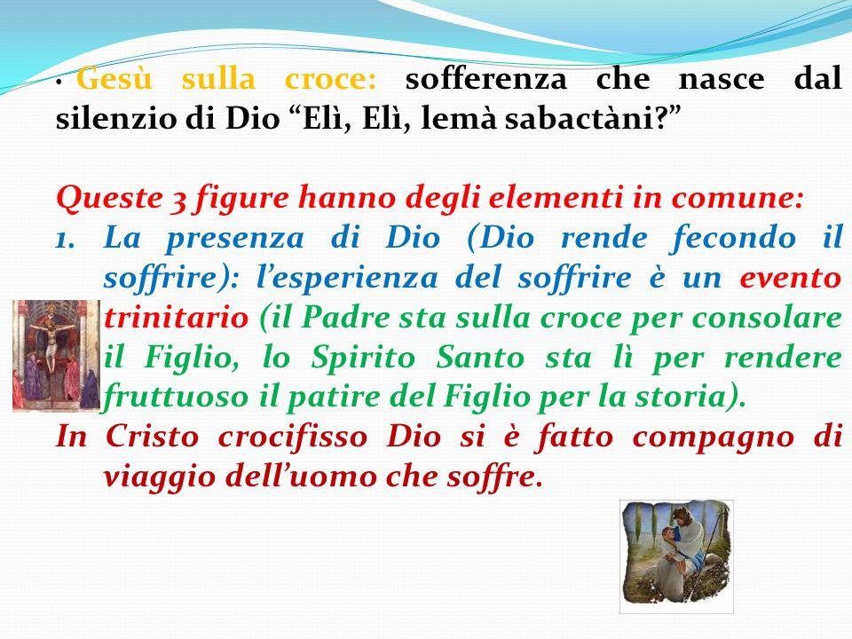 Gesù sulla croce: sofferenza che nasce dal silenzio di Dio Elì, Elì, lemà sabactàni? Queste 3 figure hanno degli elementi in comune: 1.La presenza di