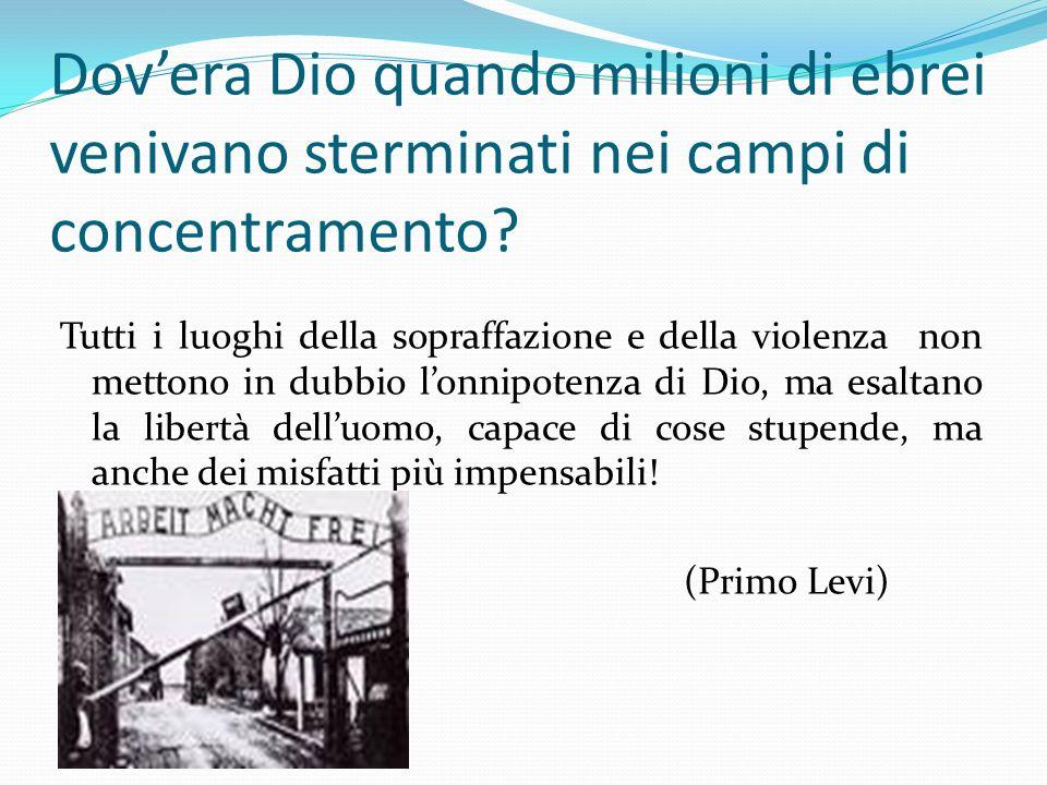 Dovera Dio quando milioni di ebrei venivano sterminati nei campi di concentramento? Tutti i luoghi della sopraffazione e della violenza non mettono in