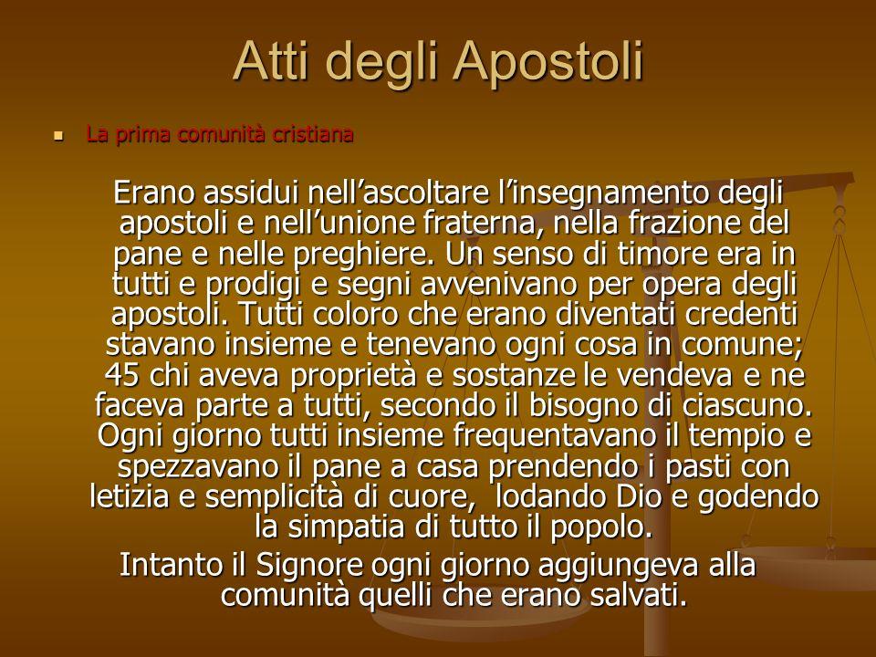 Atti degli Apostoli La prima comunità cristiana La prima comunità cristiana Erano assidui nellascoltare linsegnamento degli apostoli e nellunione fraterna, nella frazione del pane e nelle preghiere.