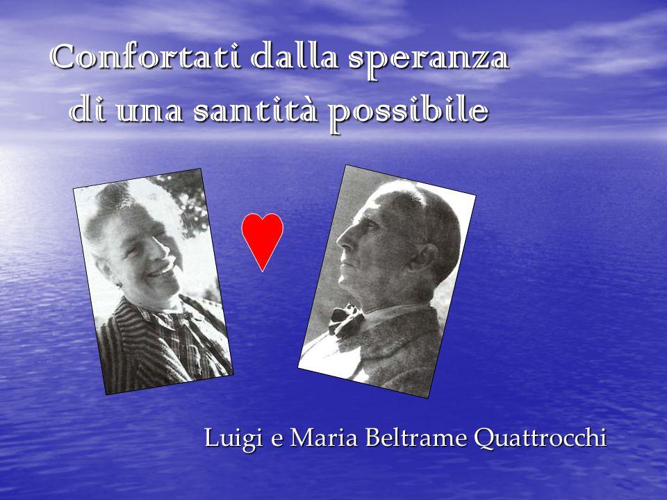 Confortati dalla speranza di una santità possibile Luigi e Maria Beltrame Quattrocchi