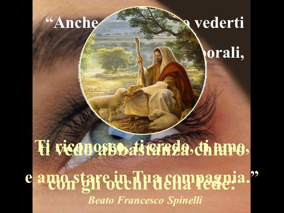 se non velato nella Sacra Eucarestia, Anche se non posso vederti con gli occhi corporali, ti vedo abbastanza chiaro con gli occhi della fede: Ti ricon
