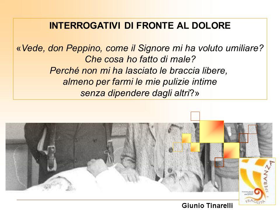 INTERROGATIVI DI FRONTE AL DOLORE «Vede, don Peppino, come il Signore mi ha voluto umiliare? Che cosa ho fatto di male? Perché non mi ha lasciato le b
