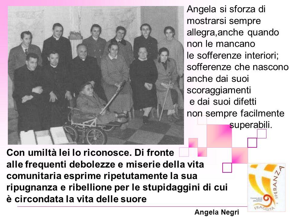 Angela Negri Angela si sforza di mostrarsi sempre allegra,anche quando non le mancano le sofferenze interiori; sofferenze che nascono anche dai suoi s