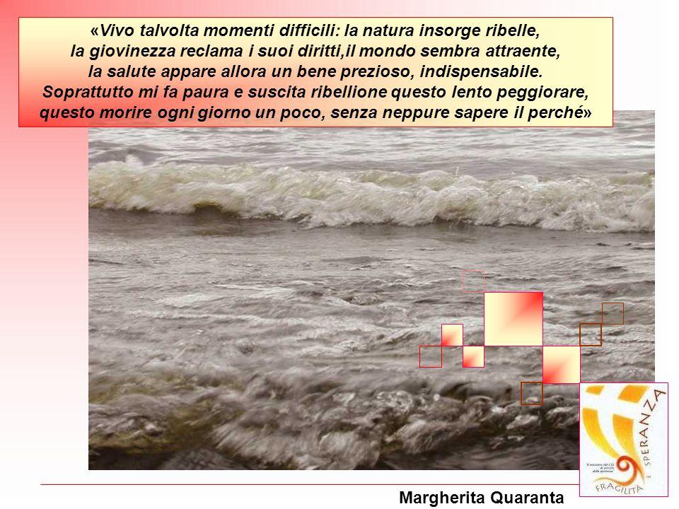 Margherita Quaranta «Vivo talvolta momenti difficili: la natura insorge ribelle, la giovinezza reclama i suoi diritti,il mondo sembra attraente, la sa