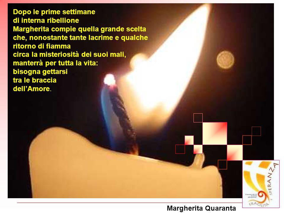 Margherita Quaranta Dopo le prime settimane di interna ribellione Margherita compie quella grande scelta che, nonostante tante lacrime e qualche ritor