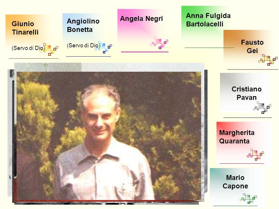 Giunio Tinarelli (Servo di Dio) Angiolino Bonetta (Servo di Dio) Angela Negri Anna Fulgida Bartolacelli Fausto Gei Cristiano Pavan Margherita Quaranta