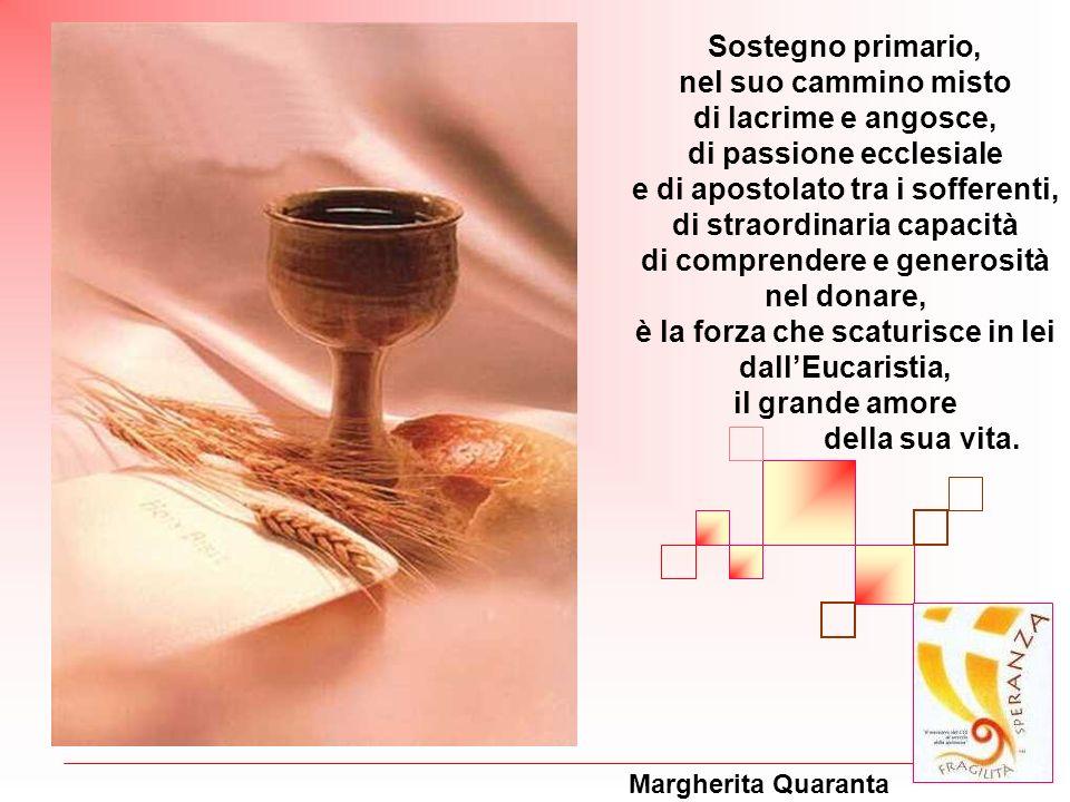 Margherita Quaranta Sostegno primario, nel suo cammino misto di lacrime e angosce, di passione ecclesiale e di apostolato tra i sofferenti, di straord