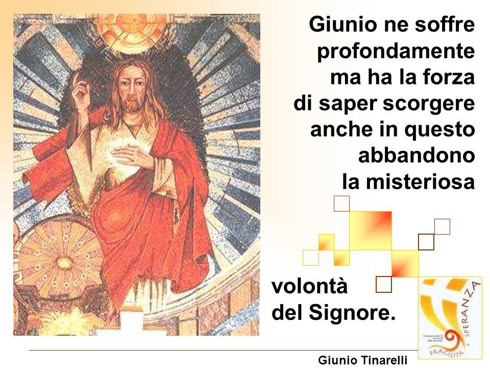 Giunio ne soffre profondamente ma ha la forza di saper scorgere anche in questo abbandono la misteriosa volontà del Signore.
