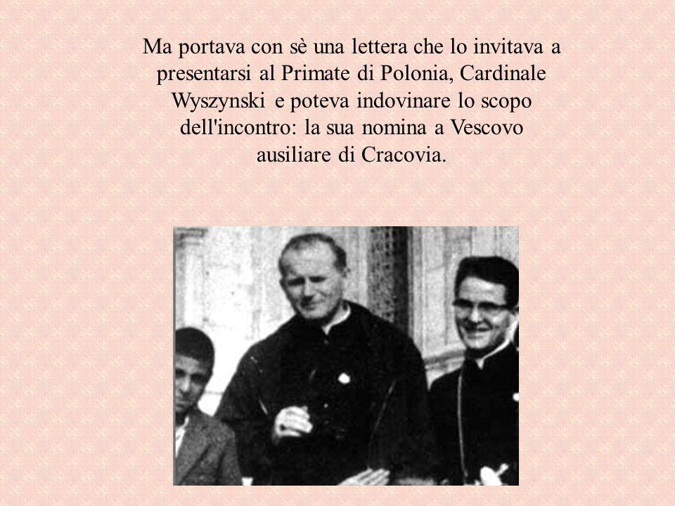 Ma portava con sè una lettera che lo invitava a presentarsi al Primate di Polonia, Cardinale Wyszynski e poteva indovinare lo scopo dell'incontro: la
