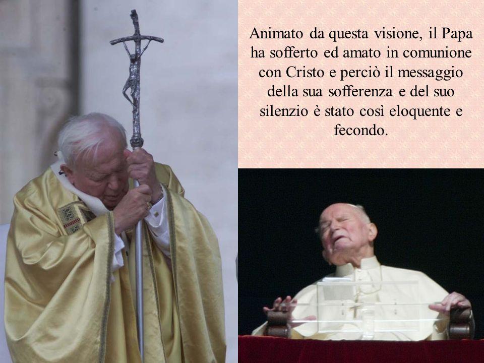 Animato da questa visione, il Papa ha sofferto ed amato in comunione con Cristo e perciò il messaggio della sua sofferenza e del suo silenzio è stato