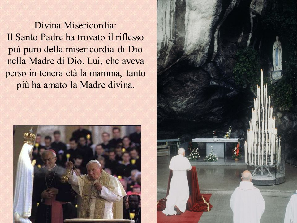 Divina Misericordia: Il Santo Padre ha trovato il riflesso più puro della misericordia di Dio nella Madre di Dio. Lui, che aveva perso in tenera età l