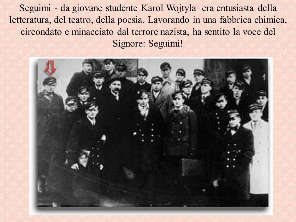 Seguimi - da giovane studente Karol Wojtyla era entusiasta della letteratura, del teatro, della poesia. Lavorando in una fabbrica chimica, circondato