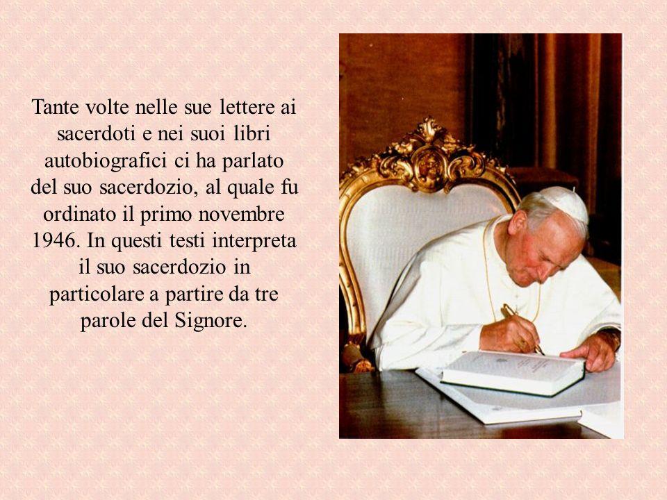 Tante volte nelle sue lettere ai sacerdoti e nei suoi libri autobiografici ci ha parlato del suo sacerdozio, al quale fu ordinato il primo novembre 19