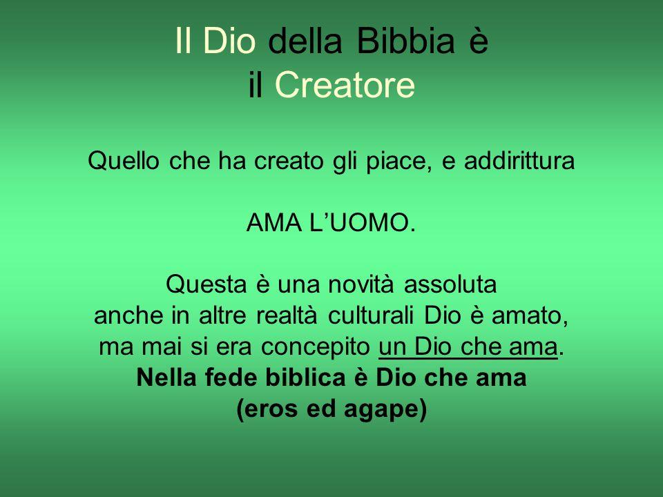 Il Dio della Bibbia è il Creatore Quello che ha creato gli piace, e addirittura AMA LUOMO. Questa è una novità assoluta anche in altre realtà cultural