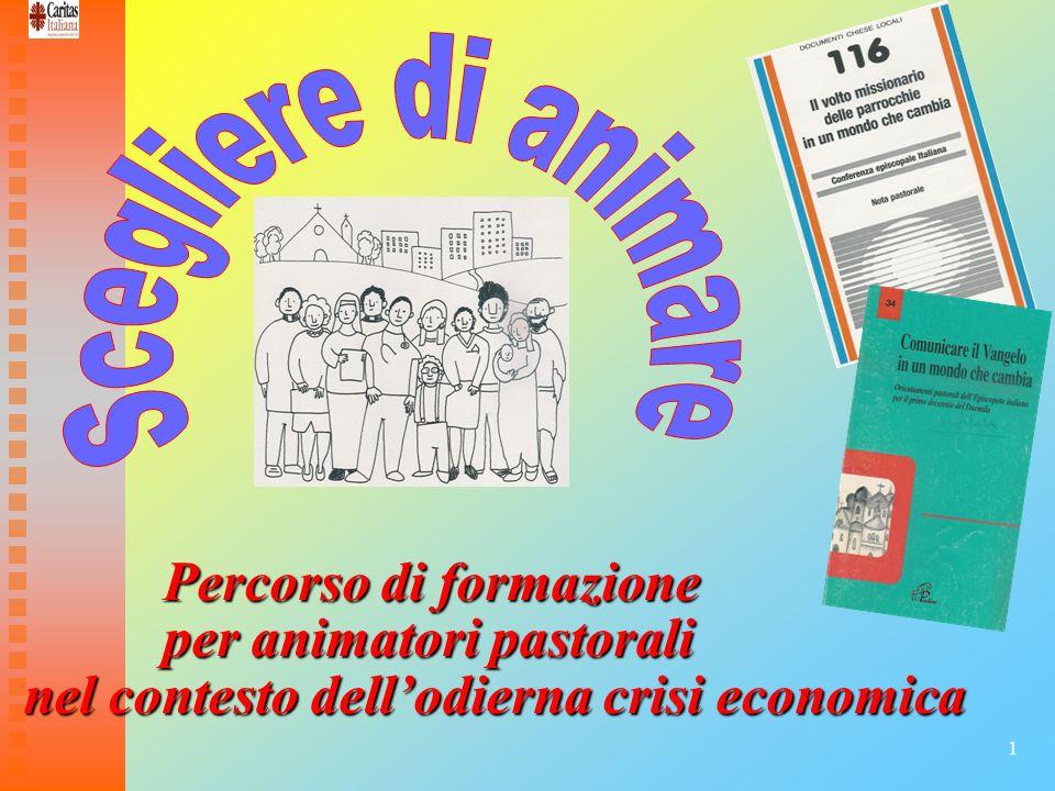 1 Percorso di formazione Percorso di formazione per animatori pastorali per animatori pastorali nel contesto dellodierna crisi economica nel contesto