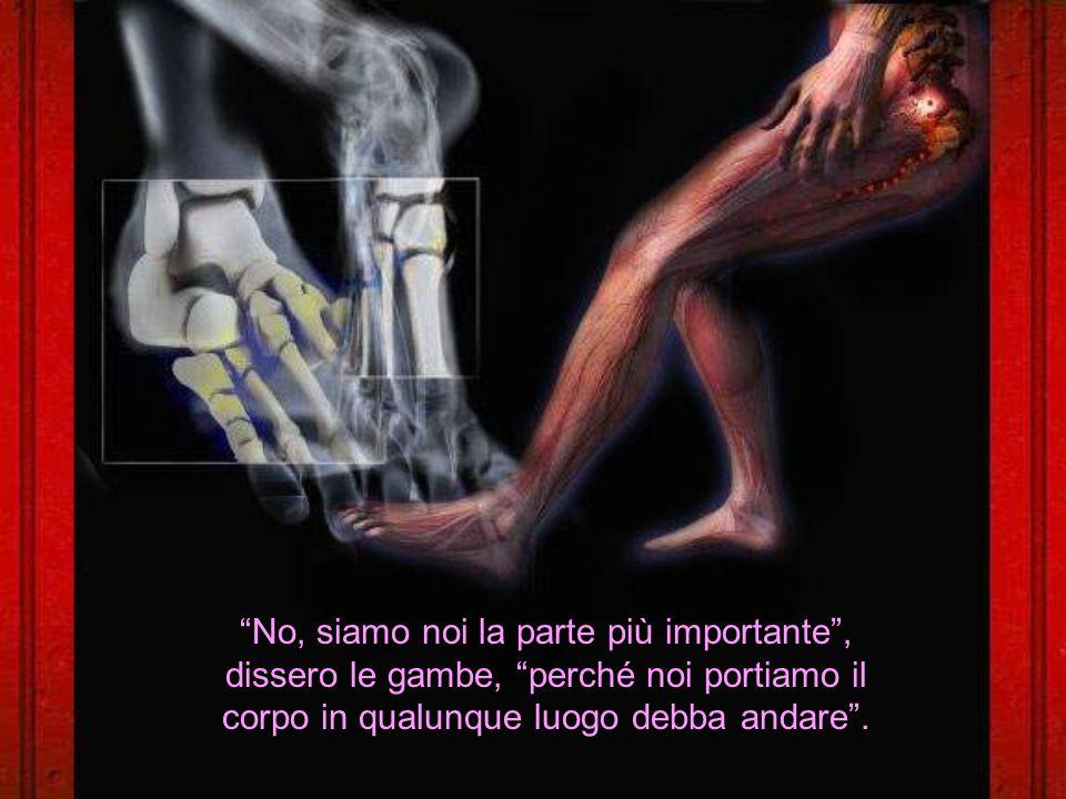 No, siamo noi la parte più importante, dissero le gambe, perché noi portiamo il corpo in qualunque luogo debba andare.