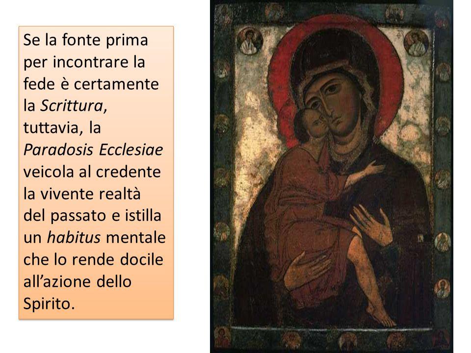 Se la fonte prima per incontrare la fede è certamente la Scrittura, tuttavia, la Paradosis Ecclesiae veicola al credente la vivente realtà del passato