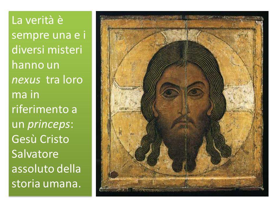 La verità è sempre una e i diversi misteri hanno un nexus tra loro ma in riferimento a un princeps: Gesù Cristo Salvatore assoluto della storia umana.