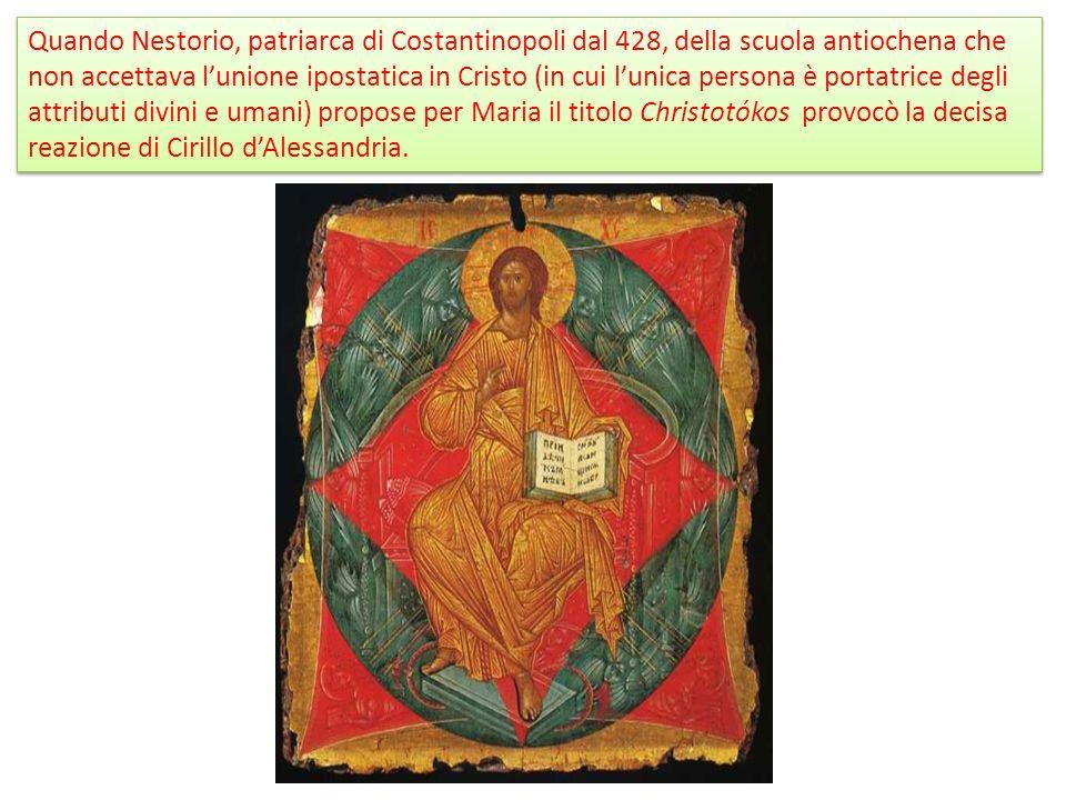 Quando Nestorio, patriarca di Costantinopoli dal 428, della scuola antiochena che non accettava lunione ipostatica in Cristo (in cui lunica persona è portatrice degli attributi divini e umani) propose per Maria il titolo Christotókos provocò la decisa reazione di Cirillo dAlessandria.