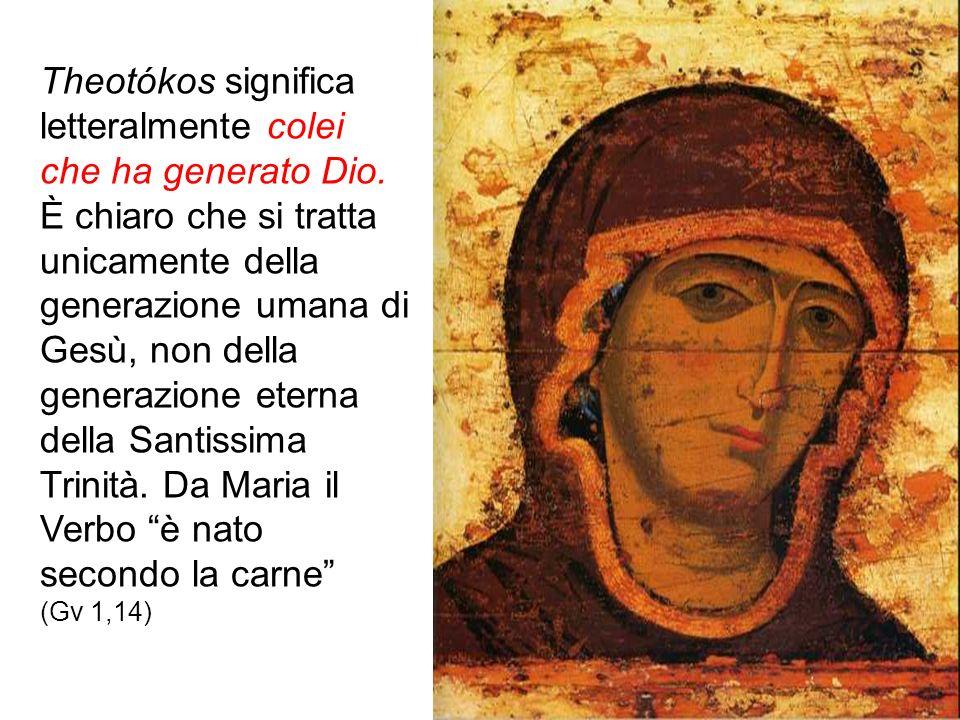 Theotókos significa letteralmente colei che ha generato Dio. È chiaro che si tratta unicamente della generazione umana di Gesù, non della generazione
