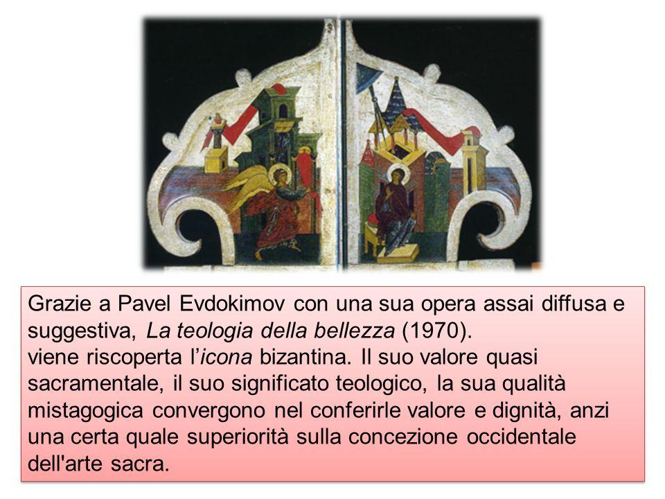 Grazie a Pavel Evdokimov con una sua opera assai diffusa e suggestiva, La teologia della bellezza (1970). viene riscoperta licona bizantina. Il suo va