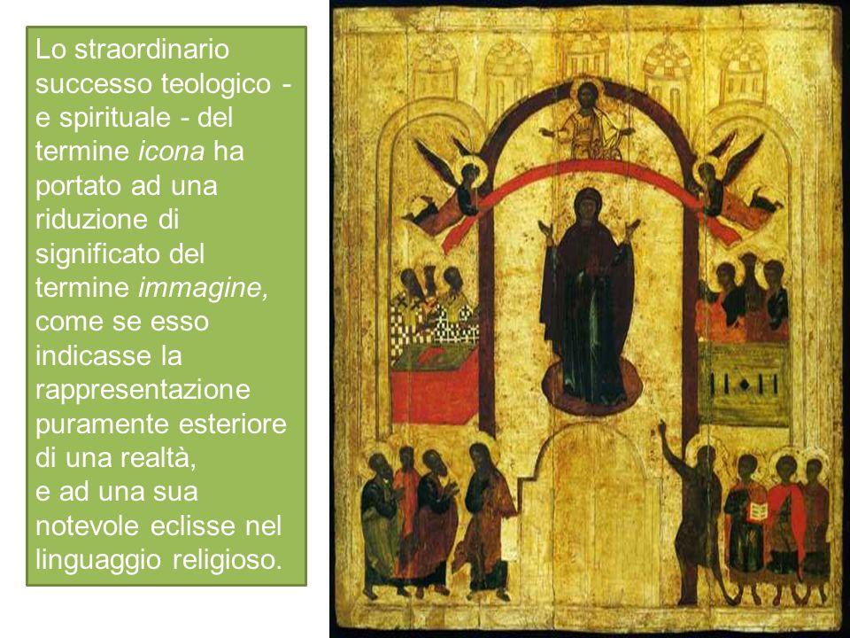 Lo straordinario successo teologico - e spirituale - del termine icona ha portato ad una riduzione di significato del termine immagine, come se esso indicasse la rappresentazione puramente esteriore di una realtà, e ad una sua notevole eclisse nel linguaggio religioso.