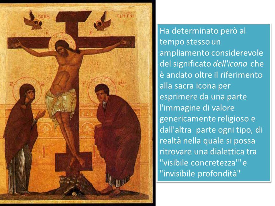 Ha determinato però al tempo stesso un ampliamento considerevole del significato dell icona che è andato oltre il riferimento alla sacra icona per esprimere da una parte l immagine di valore genericamente religioso e dall altra parte ogni tipo, di realtà nella quale si possa ritrovare una dialettica tra visibile concretezza e invisibile profondità