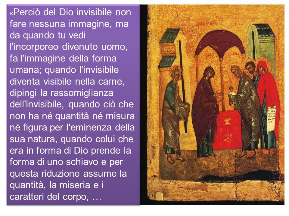 « Perciò del Dio invisibile non fare nessuna immagine, ma da quando tu vedi l'incorporeo divenuto uomo, fa l'immagine della forma umana; quando l'invi