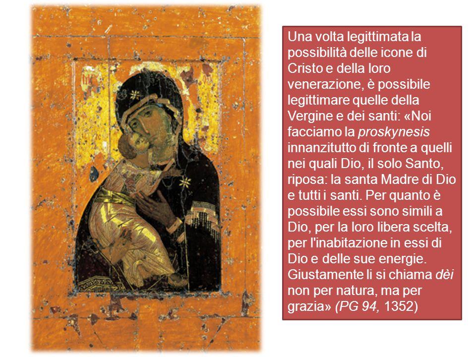 Una volta legittimata la possibilità delle icone di Cristo e della loro venerazione, è possibile legittimare quelle della Vergine e dei santi: «Noi facciamo la proskynesis innanzitutto di fronte a quelli nei quali Dio, il solo Santo, riposa: la santa Madre di Dio e tutti i santi.
