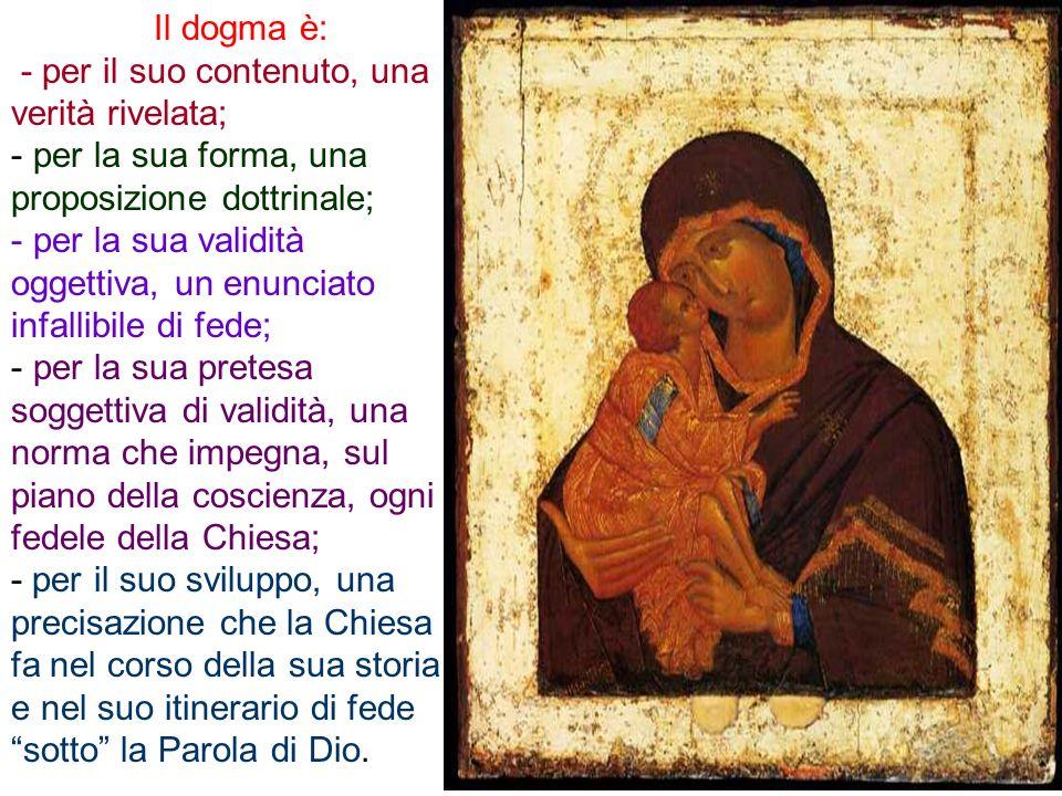 Il dogma è: - per il suo contenuto, una verità rivelata; - per la sua forma, una proposizione dottrinale; - per la sua validità oggettiva, un enunciat