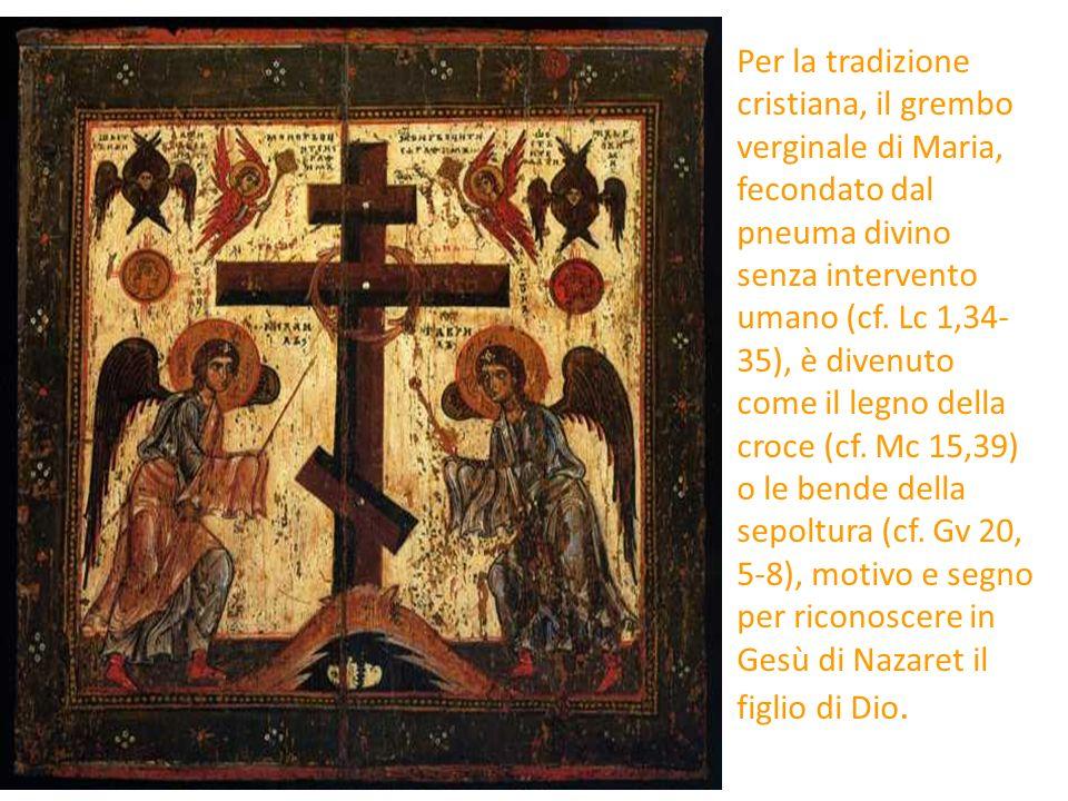 Per la tradizione cristiana, il grembo verginale di Maria, fecondato dal pneuma divino senza intervento umano (cf.