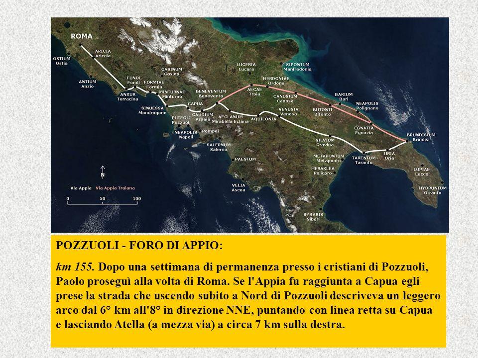 POZZUOLI - FORO DI APPIO: km 155. Dopo una settimana di permanenza presso i cristiani di Pozzuoli, Paolo proseguì alla volta di Roma. Se l'Appia fu ra
