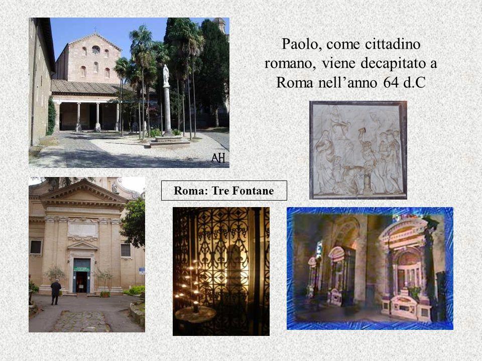 Paolo, come cittadino romano, viene decapitato a Roma nellanno 64 d.C Roma: Tre Fontane