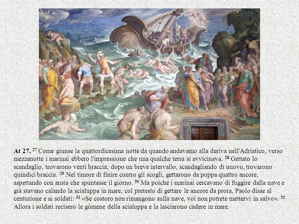 At 27, 27 Come giunse la quattordicesima notte da quando andavamo alla deriva nell'Adriatico, verso mezzanotte i marinai ebbero l'impressione che una