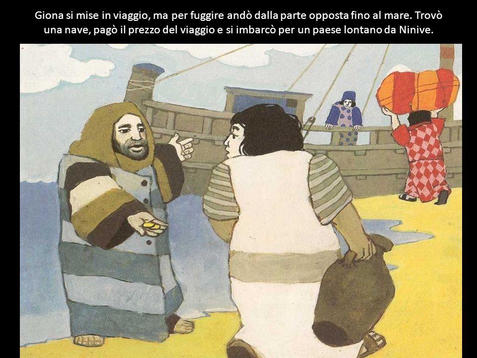 Giona si mise in viaggio, ma per fuggire andò dalla parte opposta fino al mare.