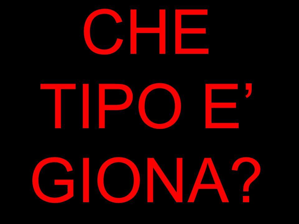 CHE TIPO E GIONA?
