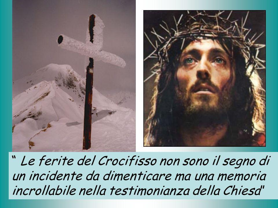 Le ferite del Crocifisso non sono il segno di un incidente da dimenticare ma una memoria incrollabile nella testimonianza della Chiesa