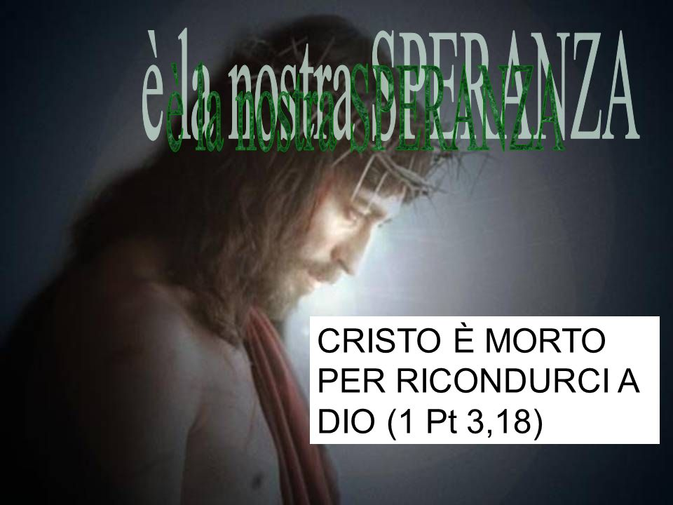 CRISTO È MORTO PER RICONDURCI A DIO (1 Pt 3,18)