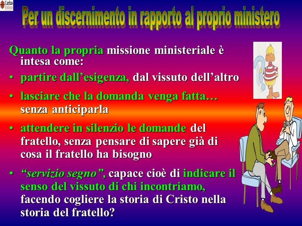 Quanto la propria missione ministeriale è intesa come: partire dallesigenza, dal vissuto dellaltropartire dallesigenza, dal vissuto dellaltro lasciare