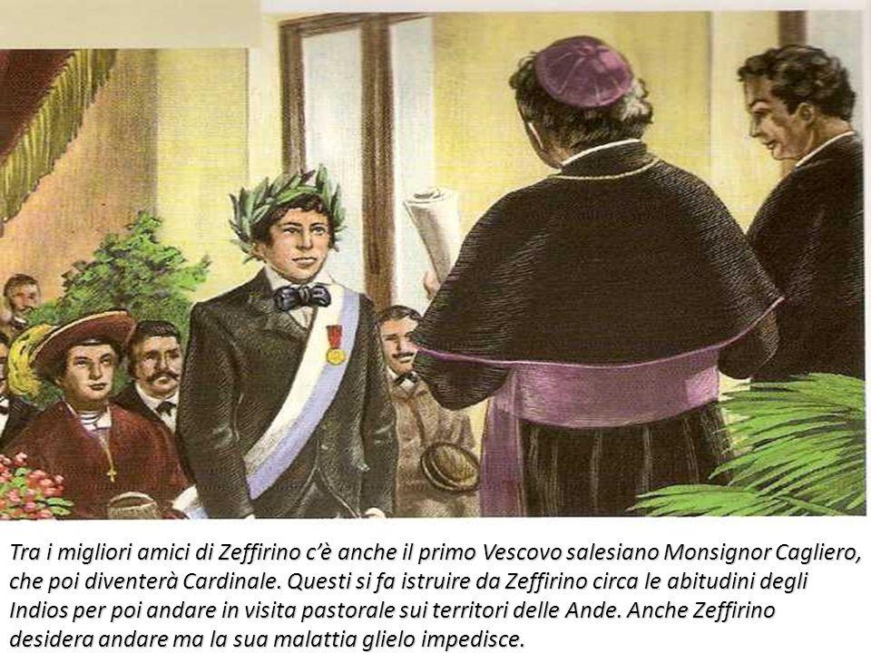 Tra i migliori amici di Zeffirino cè anche il primo Vescovo salesiano Monsignor Cagliero, che poi diventerà Cardinale. Questi si fa istruire da Zeffir