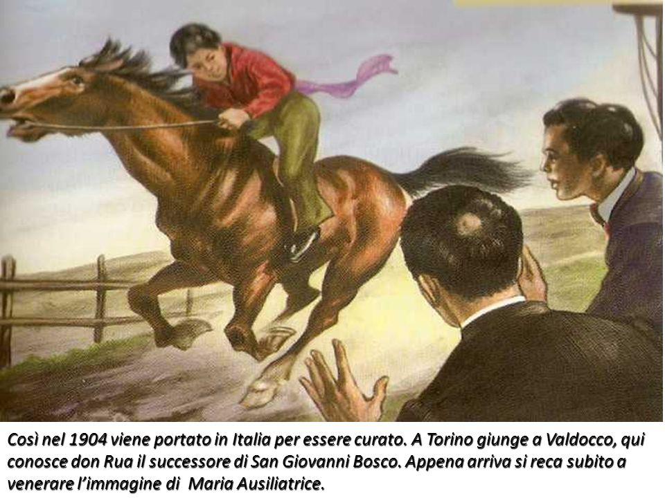 Così nel 1904 viene portato in Italia per essere curato. A Torino giunge a Valdocco, qui conosce don Rua il successore di San Giovanni Bosco. Appena a